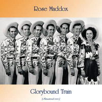 Rose Maddox - Glorybound Train (Remastered 2020)