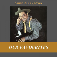 Duke Ellington - Our Favourites