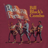 Bill Black's Combo - Rock-n-Roll Forever