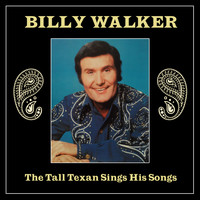 Billy Walker - The Tall Texan Sings His Songs