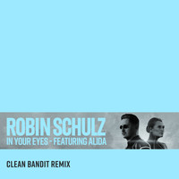 Robin Schulz - In Your Eyes (feat. Alida) (Clean Bandit Remix)