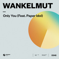 Wankelmut - Only You (feat. Paper Idol)