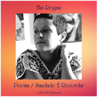 Elis Regina - Poema / Saudade É Recordar (All Tracks Remastered)