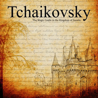 Pyotr Ilyich Tchaikovsky - The Magic Castle in the Kingdom of Sweets