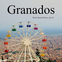 Enrique Granados - Granados Twelve Spanish Dances, Op. 37
