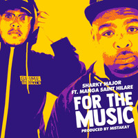 Sharky Major, Manga Saint Hilare and Mistakay - For The Music (Explicit)