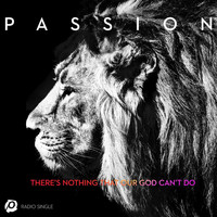 Passion - There's Nothing That Our God Can't Do (Radio Version)