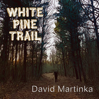 David Martinka - White Pine Trail