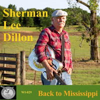 Sherman Lee Dillon - Back to Mississippi