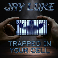 Jay Luke - Trapped in Your Cell