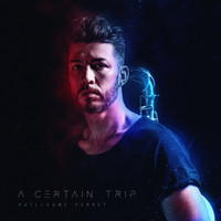 Guillaume Perret / - A Certain Trip