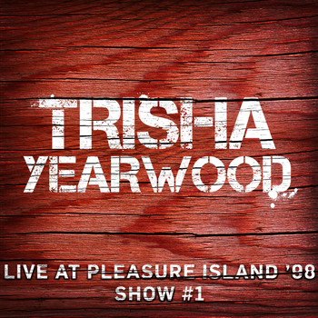 Trisha Yearwood - Live at Pleasure Island '98 (Show #1)
