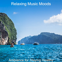Relaxing Music Moods - Ambiance for Staying Healthy