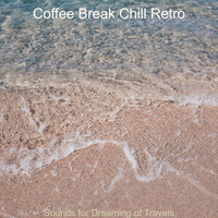 Coffee Break Chill Retro - Sounds for Dreaming of Travels