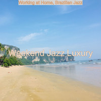 Weekend Jazz Luxury - Working at Home, Brazilian Jazz