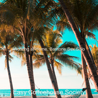 Easy Coffeehouse Society - Working at Home, Baritone Sax Solo
