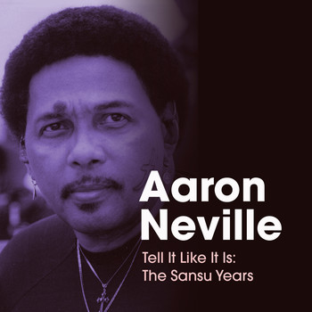 Aaron Neville - Tell It Like It Is: The Sansu Years