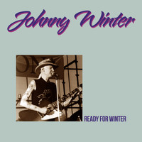Johnny Winter - Ready For Winter (Deluxe Edition)