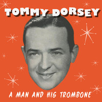 Tommy Dorsey - A Man and His Trombone