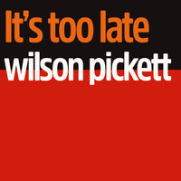 Wilson Pickett - It's Too Late