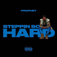 Prophet - Steppin so Hard (Explicit)