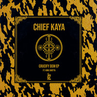 Chief Kaya - Crucify Dem EP (Explicit)