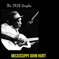 Mississippi John Hurt - The 1928 Singles (Explicit)