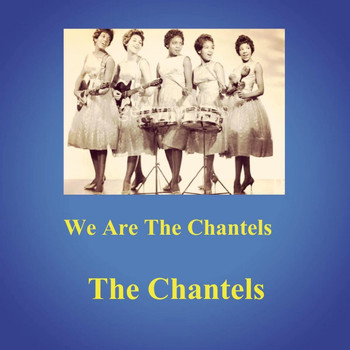 The Chantels - We Are the Chantels