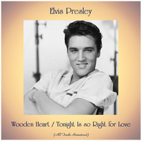 Elvis Presley - Wooden Heart / Tonight Is so Right for Love (All Tracks Remastered)