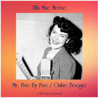 Ella Mae Morse - Mr. Five By Five / Oakie Boogie (All Tracks Remastered)