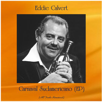 Eddie Calvert - Carnaval Sudamericano (EP) (All Tracks Remastered)