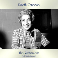 Elizeth Cardoso - The Remasters (All Tracks Remastered)
