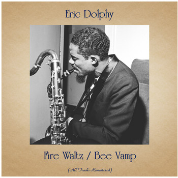 Eric Dolphy - Fire Waltz / Bee Vamp (All Tracks Remastered)