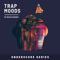 Beats Bakery - Trap Moods (Underscore Series)