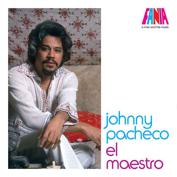 Johnny Pacheco - El Maestro: A Man And His Music