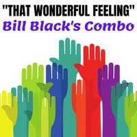 Bill Black's Combo - That Wonderful Feeling (Expanded Edition)