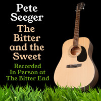 Pete Seeger - The Bitter and the Sweet (Bonus Edition)