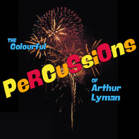 Arthur Lyman - The Colourful Percussions of Arthur Lyman