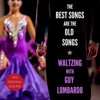 Guy Lombardo and His Royal Canadians - The Best Songs Are the Old Songs / Waltzing with Guy Lombardo