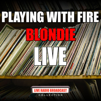 Blondie - Playing With Fire (Live)