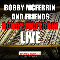 Bobby McFerrin - Bobby McFerrin and Friends (Live)