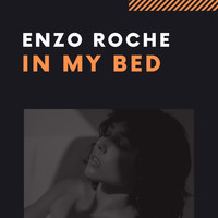 Enzo Roche - In My Bed
