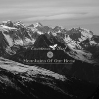 Courteous Thief - Mountains Of Our Home