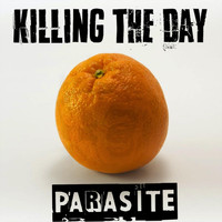 Killing the Day - Parasite