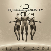 Equals Infinity - Living Gods (Explicit)