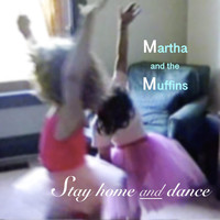 Martha And The Muffins - Stay Home and Dance
