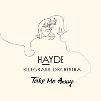 Hayde Bluegrass Orchestra - Take Me Away