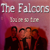 The Falcons - The Falcons You're so Fine