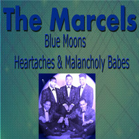 The Marcels - The Marcels Blue Moons, Heartaches & Melancholy Babes