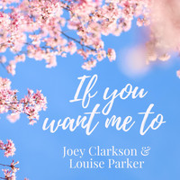 Joey Clarkson & Louise Parker - If You Want Me To